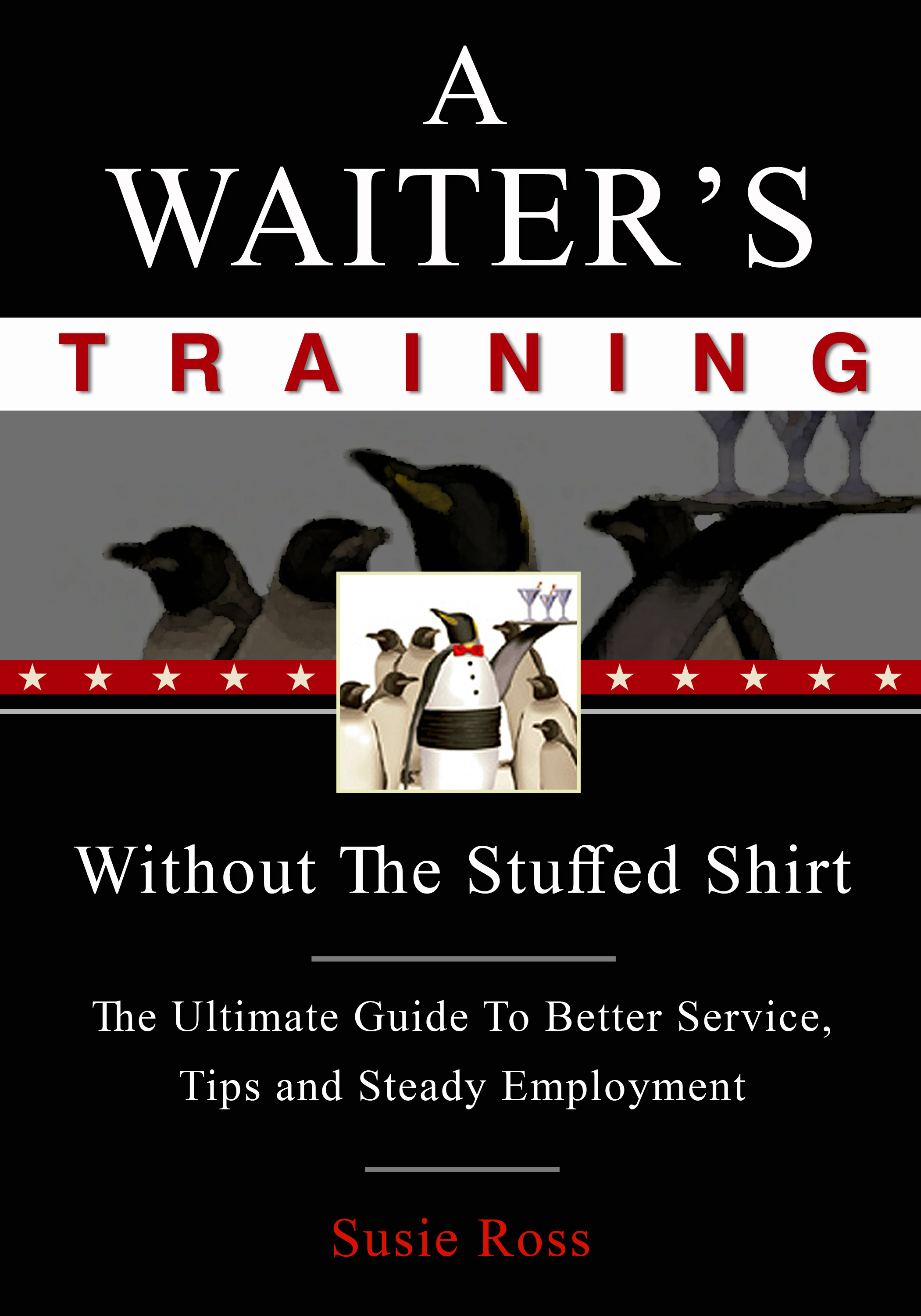 A Waiter's Training Without The Stuffed Shirt: eBook Author: Susie Ross