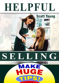 "Helpful Selling - For ALL Servers: eBook. ""Helpful"" Suggestive Selling = Higher Sales, Return Visits & Valuable Word Of Mouth Advertising. INCLUDES: Ask The Experts: How Do YOU Do It? 137 Pgs"